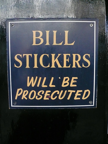 Bill Stickers Will Be Prosecuted