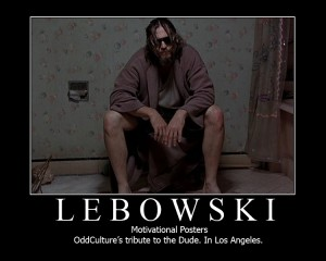 Dubstep Motivational Poster on The Big Lebowski Motivational Posters Part 2   Odd Culture