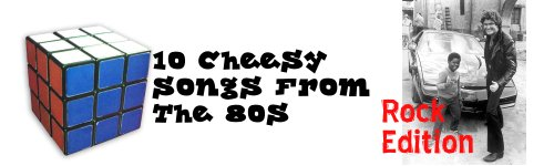 Ten Cheesy Songs From The 80s: Rock Edition