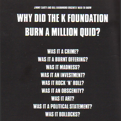 Why did K Foundation Burn A Million Quid?